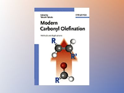 Modern Carbonyl Olefination: Methods and Applications av Takeshi Takeda