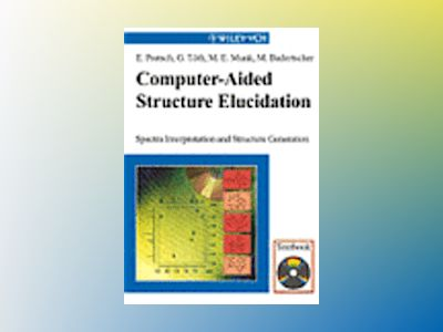 Computer-Aided Structure Elucidation: Spectra Interpretation and Structure av E. Pretsch