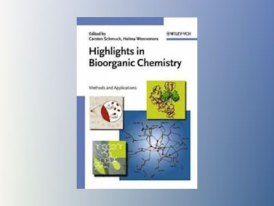 Highlights in Bioorganic Chemistry: Methods and Applications av Carsten Schmuck