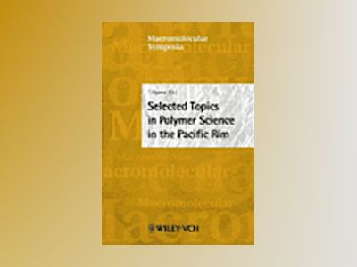 Selected Topics in Polymer Science in the Pacific Rim: 7th Pacific Polymer av Takeshi Ogawa