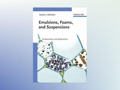 Emulsions, Foams, and Suspensions: Fundamentals and Applications av Laurier L. Schramm