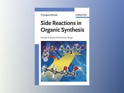 Side Reactions in Organic Synthesis: A Guide to Successful Synthesis Design av Florencio Zaragoza Dörwald
