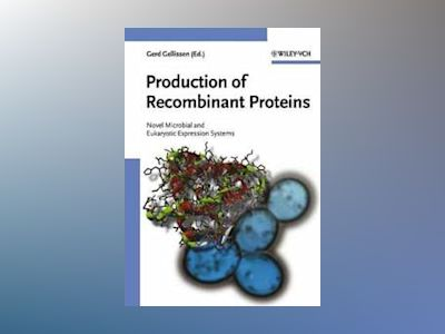 Production of Recombinant Proteins: Novel Microbial and Eukaryotic Expressi av Gerd Gellissen