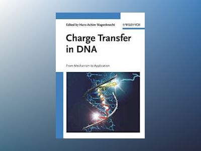 Charge Transfer in DNA: From Mechanism to Application av Harry Gray