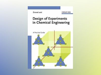 Design of Experiments in Chemical Engineering: A Practical Guide av Zivorad R. Lazic
