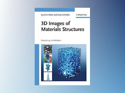 3D Images of Materials Structures: Processing and Analysis av Joachim Ohser