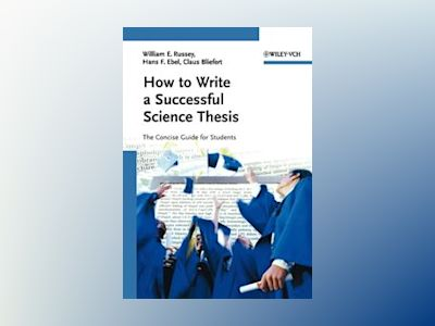 How to Write a Successful Science Thesis: The Concise Guide for Students av William E. Russey