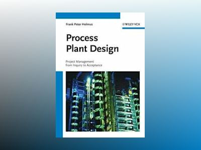 Process Plant Design: Project Management from Inquiry to Acceptance av Frank Peter Helmus
