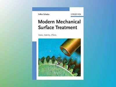Modern Mechanical Surface Treatment: States, Stability, Effects av Volker Schulze