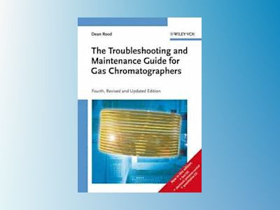 The Troubleshooting and Maintenance Guide for Gas Chromatographers, 4th, Re av Dean Rood