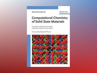 Computational Chemistry of Solid State Materials: A Guide for Material Scie av Richard V. Dronskowski