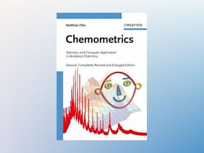 Chemometrics: Statistics and Computer Application in Analytical Chemistry, av Matthias Otto