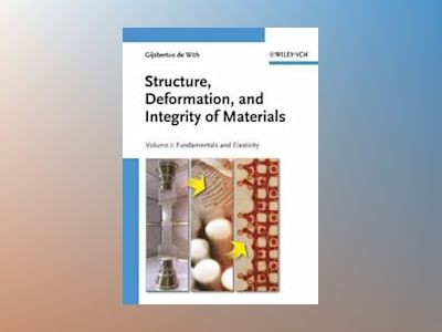 Structure, Deformation, and Integrity of Materials: Part I: Fundamentals an av Gijsbertus de