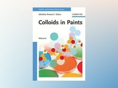 Colloids in Paints: Colloids and Interface Science, Volume 6 av Tharwat F. Tadros