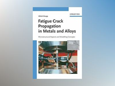 Fatigue Crack Propagation in Metals and Alloys: Microstructural Aspects and av Ulrich Krupp