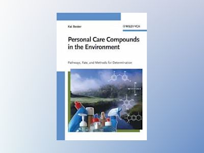 Personal Care Compounds in the Environment: Pathways, Fate and Methods for av Kai Bester