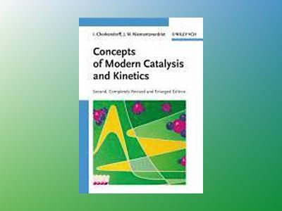 Concepts of Modern Catalysis and Kinetics, 2nd, Completely Revised and Enla av I. Chorkendorff