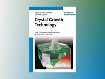 Crystal Growth Technology: From Fundamentals and Simulation to Large-scale av Hans J. Scheel