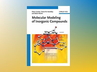 Molecular Modeling of Inorganic Compounds, 3rd Edition av Peter Comba