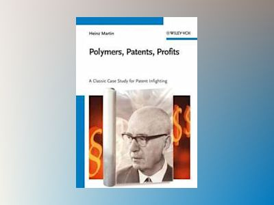 Polymers, patents, profits - a classic case study for patent infighting av Heinz Martin