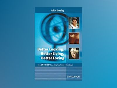 Better Looking, Better Living, Better Loving: How Chemistry can Help You Ac av John Emsley