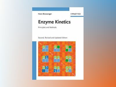 Enzyme Kinetics: Principles and Methods, Second, Revised and Updated Editio av Hans Bisswanger