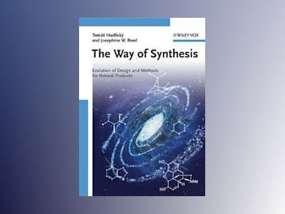 The Way of Synthesis: Evolution of Design and Methods for Natural Products av Tomas Hudlicky