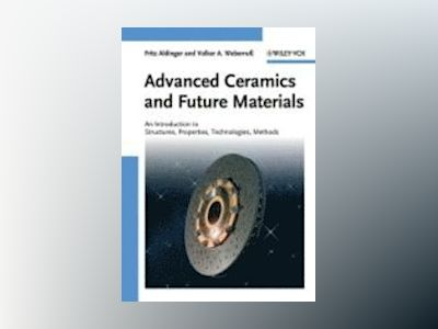 Advanced Ceramics and Future Materials: An Introduction to Structures, Prop av Fritz Aldinger