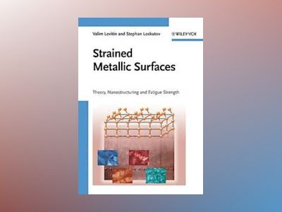 Strained Metallic Surfaces: Theory, Nanostructuring and Fatigue Strength av Valim Levitin