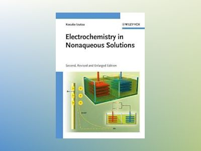 Electrochemistry in Nonaqueous Solutions, 2nd, Revised and Enlarged Edition av Kosuke Izutsu
