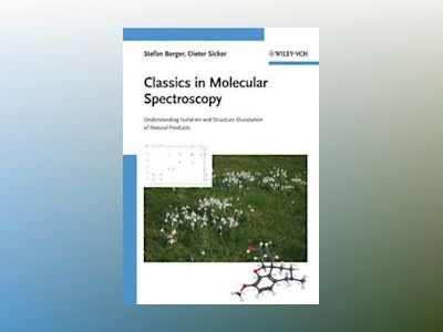 Classics in Spectroscopy: Isolation and Structure Elucidation of Natural Pr av Stefan Berger