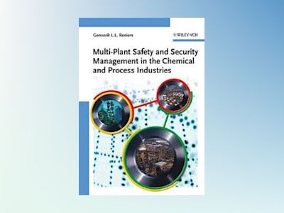 Multi-Plant Safety and Security Management in the Chemical and Process Indu av Genserik L.L. Reniers