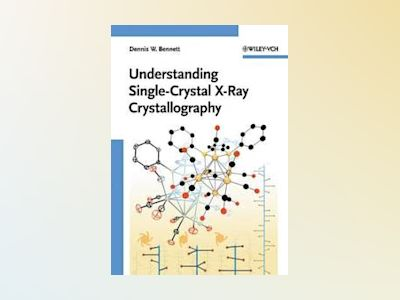 Understanding Single-Crystal X-Ray Crystallography av Dennis W. Bennett