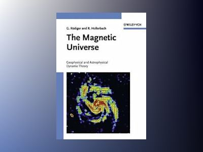 The Magnetic Universe: Geophysical and Astrophysical Dynamo Theory av Günther Rüdiger