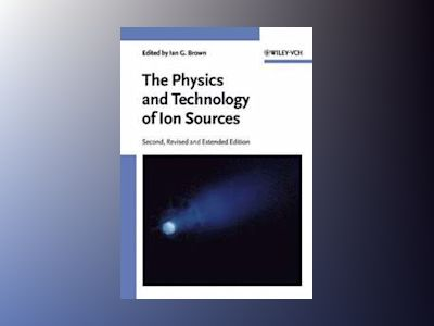 The Physics and Technology of Ion Sources av Ian G. Brown