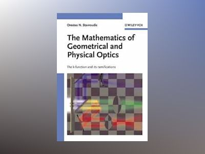 The Mathematics of Geometrical and Physical Optics: The k-function and its av Orestes N. Stavroudis