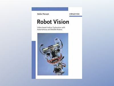 Robot Vision: Video-based Indoor Exploration with Autonomous and Mobile Rob av Stefan Florczyk