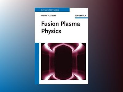 Fusion Plasma Physics av Weston M. Stacey