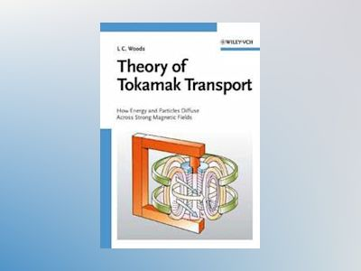 Theory of Tokamak Transport: New Aspects for Nuclear Fusion Reactor Design av Leslie ColinWoods