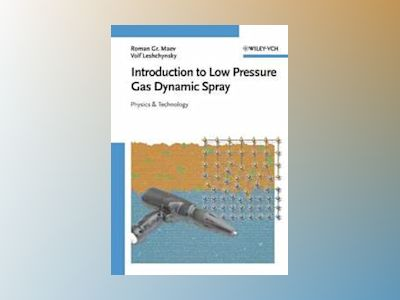 Introduction to Low Pressure Gas Dynamic Spray: Physics & Technology av Roman Gr. Maev