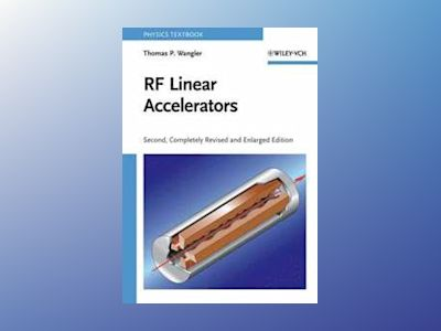 RF Linear Accelerators, 2nd, Completely Revised and Enlarged Edition av Thomas P. Wangler