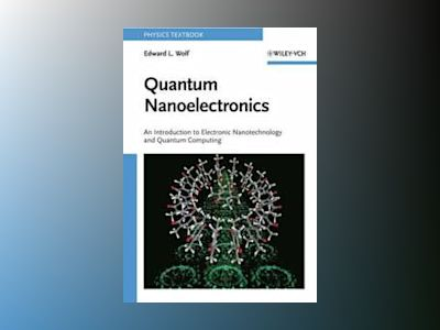 Quantum Nanoelectronics: An Introduction to Electronic Nanotechnology and Q av Edward L. Wolf