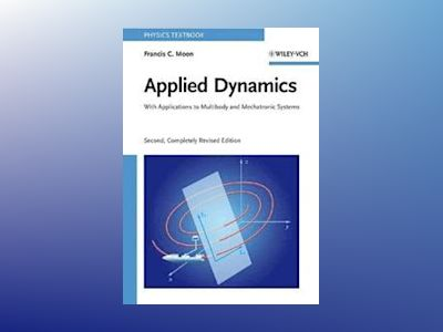 Applied Dynamics: With Applications to Multibody and Mechatronic Systems, 2 av Francis C. Moon