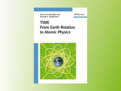 Time: From Earth Rotation to Atomic Physics av Dennis D. McCarthy