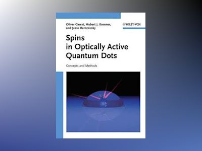 Spins in Optically Active Quantum Dots: Concepts and Methods av Oliver Gywat