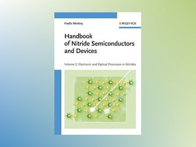 Handbook of Nitride Semiconductors and Devices, Volume 2, Electronic and Op av Hadis Morkoc