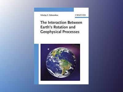 The Interaction Between Earth's Rotation and Geophysical Processes av Nikolay S. Sidorenkov