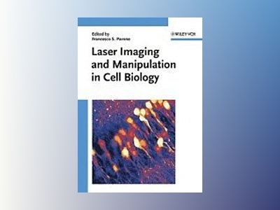 Laser Imaging and Manipulation in Cell Biology av Francesco S. Pavone