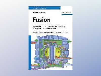 Fusion: An Introduction to the Physics and Technology of Magnetic Confineme av Weston M. Stacey