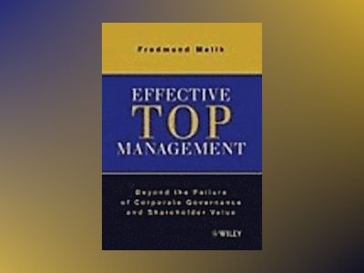 Effective Top Management: Beyond the Failure of Corporate Governance and Sh av Fredmund Malik